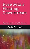 Rose Petals Floating Downstream: Spiritual poetry to uplift the soul