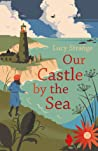 Our Castle by the Sea by Lucy Strange