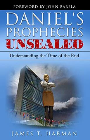 Daniel's Prophecies Unsealed: Understanding the Time of the