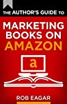 The Author's Guide to Marketing Books on Amazon (The Author's Guides Series Book 2)