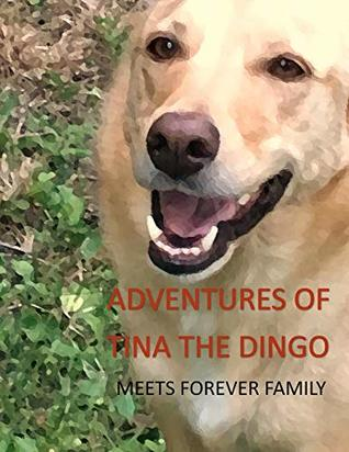 ADVENTURES OF TINA THE DINGO: MEETS FOREVER FAMILY