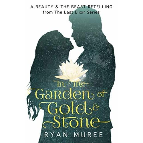 In The Garden Of Gold Stone A Beauty And The Beast Retelling By Ryan Muree