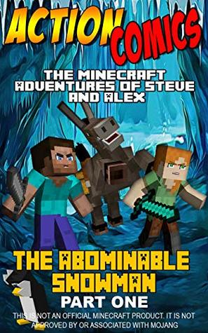 Action Comics: The Minecraft Adventures of Steve and Alex: The Abominable Snowman Part 1 (Minecraft Steve and Alex Adventures Book 7)