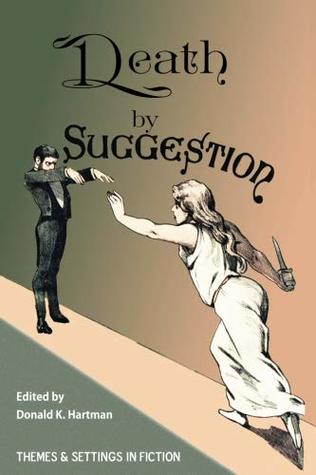 Death by Suggestion: An Anthology of 19th and Early 20th-Century Tales of Hypnotically Induced Murder, Suicide, and Accidental Death