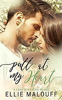 Pull At My Heart: A Love Overseas Novel
