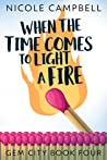When the Time Comes to Light a Fire (Gem City, #4)