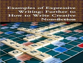 Examples of Expressive Writing: Further to How to Write Creative Non-fiction