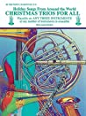 Christmas Trios for All: Holiday Songs for B-flat Trumpet or Baritone T.C. from Around the World