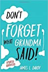 Don't Forget What Grandma Said!