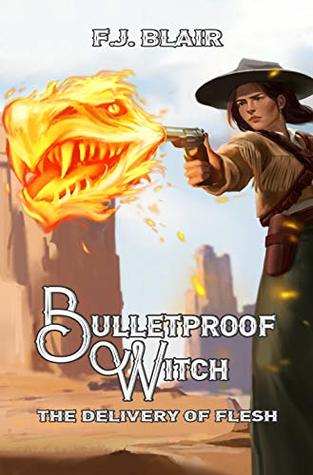 The Delivery of Flesh (Bulletproof Witch, #1)
