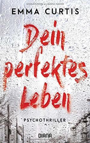 Dein perfektes Leben by Emma Curtis