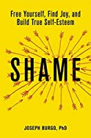 Shame: Free Yourself, Find Joy, and Build True Self-Esteem
