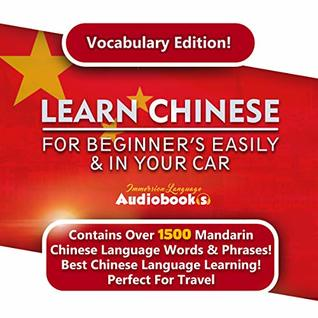 Learn Chinese For Beginner's Easily & In Your Car! Vocabulary Edition!: Contains Over 1500 Mandarin Chinese Language Words & Phrases ! Best Chinese Language Learning! Perfect For Travel!