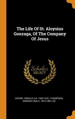 The Life Of St Aloysius Gonzaga Of The Company Of Jesus By