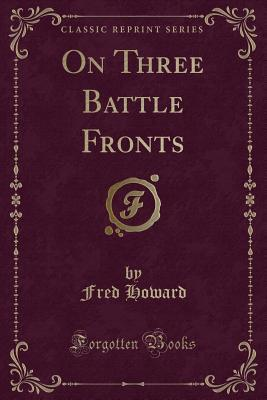 On Three Battle Fronts (Classic Reprint) Fred Howard