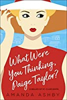 What Were You Thinking, Paige Taylor? (Belles of St. Clair #1)