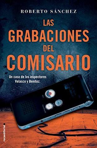 Las grabaciones del comisario by Roberto   Sánchez