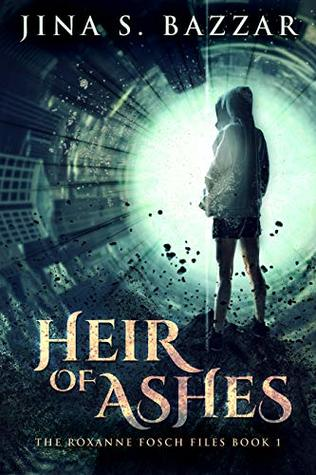 Heir of Ashes (The Roxanne Fosch Files, #1) by Jina S. Bazzar