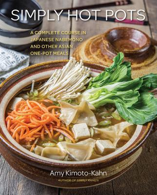 Simply Hot Pots - A Complete Course in Japanese Nabemono and Other Asian One-Pot Meals