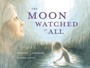 The Moon Watched It All by Shelley Leedahl