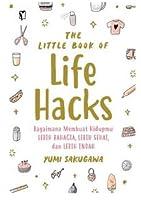 The Little Book of Life Hacks: Bagaimana Membuat Hidupmu Lebih Bahagia, Lebih Sehat, dan Lebih Indah