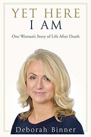 Yet Here I Am: One Woman's Story of Life After Death