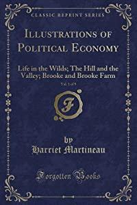Illustrations of Political Economy, Vol. 1 of 9: Life in the Wilds; The Hill and the Valley; Brooke and Brooke Farm