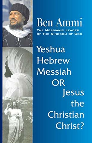 Yeshua The Hebrew Messiah Or Jesus The Christian Christ? by