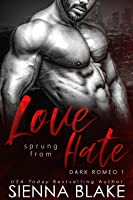 Love Sprung From Hate (Dark Romeo, #1)