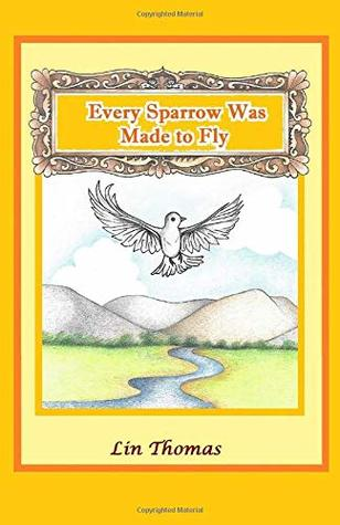 Every Sparrow Was Made to Fly (Inspiring Voices) (Volume 1)