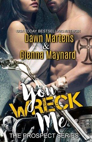 You Wreck Me (The Prospect Series, #1) by Glenna Maynard