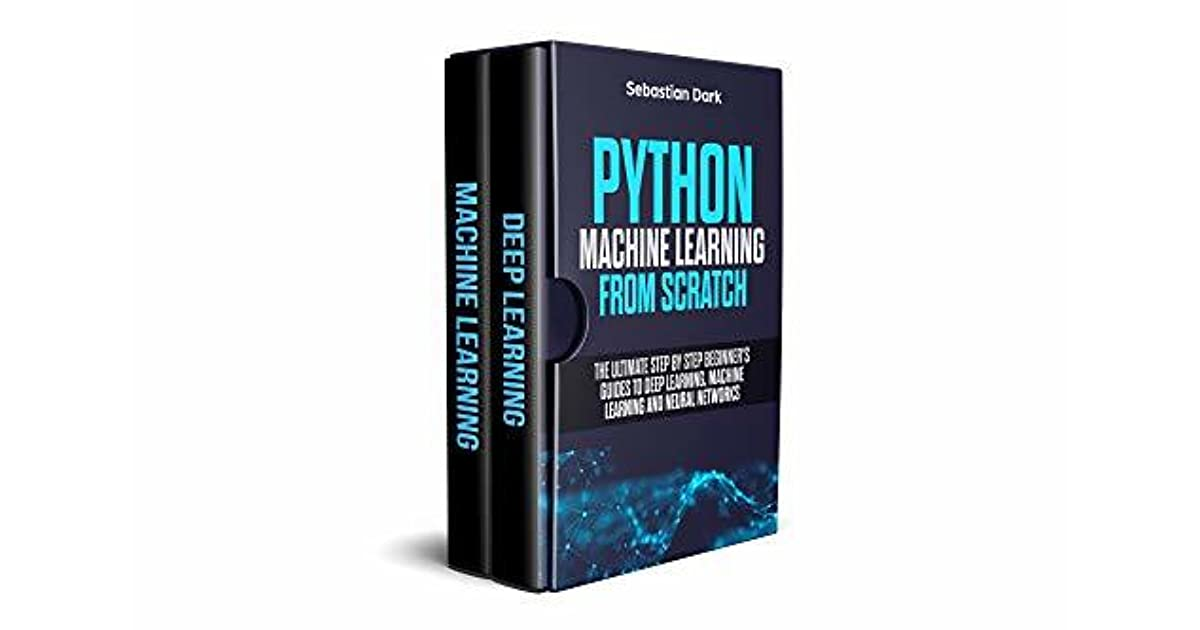 Python Machine Learning From Scratch: The Ultimate Step By