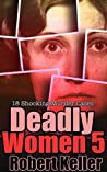 Deadly Women: Volume 5: 18 Shocking Murder Cases