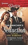 The Rancher's Seduction: A Billionaire Boss Workplace Romance (Alaskan Oil Barons Book 6)