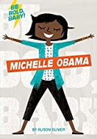 Be Bold, Baby: Michelle Obama