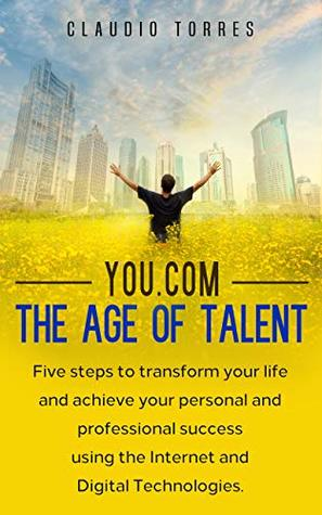 You.com - The Age of Talent: Five steps to transform your life and achieve your personal and professional success using the Internet and Digital Technologies