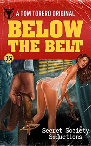 Below The Belt: Secret Society Seductions by Tom Torero