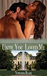 Until You Loved Me: An Interracial, Billionaire Romance