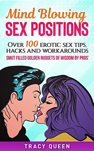 Mind Blowing Sex Positions: Over 100 Erotic Sex Tips, Hacks and Workarounds Smut Filled Golden Nuggets of Wisdom By Pros'
