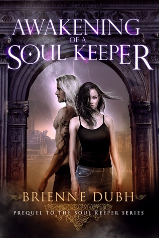 Awakening Of A Soul Keeper - Prequel to the Soul Keeper Series by Brienne Dubh
