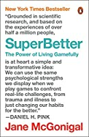 SuperBetter: A Revolutionary Approach to Getting Stronger, Happier, Braver and More Resilient--Powered by the Science of Games