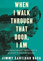 When I Walk Through That Door, I Am: An Immigrant Mother's Quest