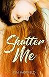 Shatter Me by Kim Hartfield
