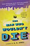 The Man Who Wouldn't Die: A Novel