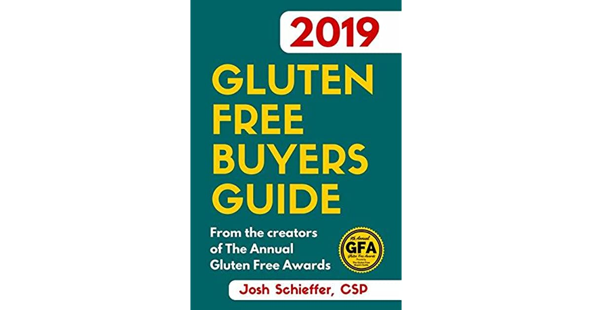 2019 Gluten Free Buyers Guide Connecting You To The Best In Gluten Free So You Can Skip To The Good Stuff By Josh Schieffer