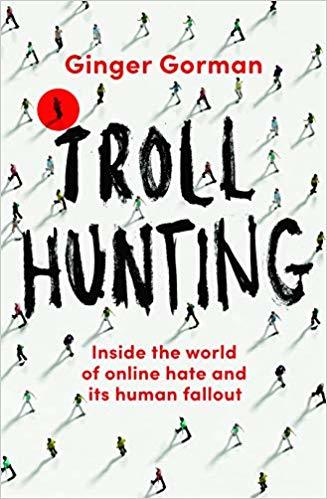 Troll Hunting: Inside the World of Online Hate and its Human Fallout