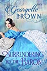 Surrendering to the Baron (A Steamy Regency Romance #7)