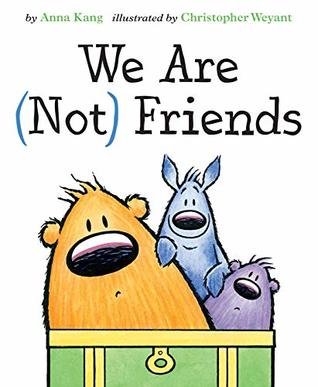We Are Not Friends by Anna Kang