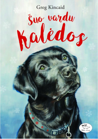 A Dog Named Christmas.Suo Vardu Kalėdos A Dog Named Christmas 1 By Greg Kincaid