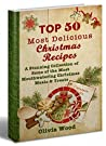 TOP 50 Most Delicious Christmas Recipes: A Stunning Collection of Some of the Most Mouthwatering Christmas Meals & Treats (christmas books 2018, christmas recipes for parties, christmas recipes)
